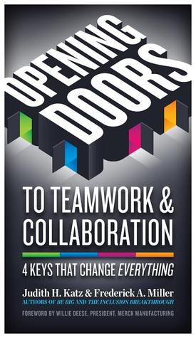 Opening Doors to Teamwork and Collaboration: 4 Keys That Change Everything  by  Judith H. Katz