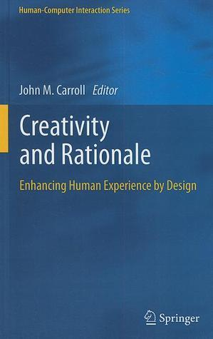 Creativity and Rationale: Enhancing Human Experience  by  Design by John Millar Carroll