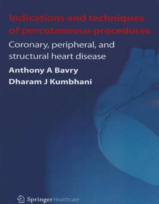 Indications and Techniques of Percutaneous Procedures: Coronary, Peripheral and Structural Heart Disease Anthony A. Bavry