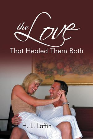 The Love That Healed Them Both H.L. Laffin