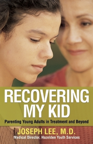Recovering My Kid: Parenting Young Adults in Treatment and Beyond Joseph Lee