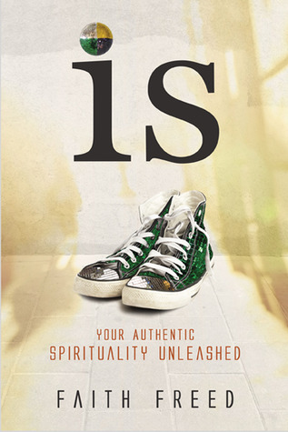IS: A Street-Smart Guide to Inspire Your Spiritual Side  by  Faith Freed
