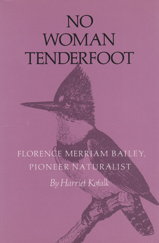 No Woman Tenderfoot: Florence Merriam Bailey, Pioneer Naturalist Harriet Kofalk