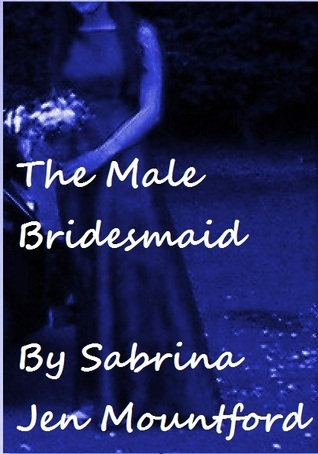 The Male Bridesmaid : Chastity, Forced Feminization and Female Domination.  by  Sabrina Jen Mountford