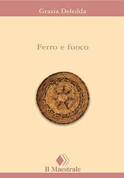 Ferro e fuoco  by  Grazia Deledda