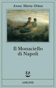 Il Monaciello di Napoli Anna Maria Ortese