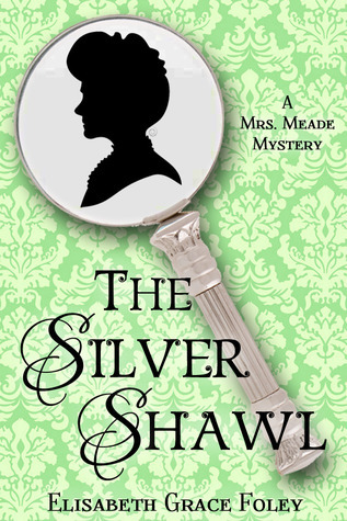 The Silver Shawl (Mrs. Meade Mysteries #1)  by  Elisabeth Grace Foley