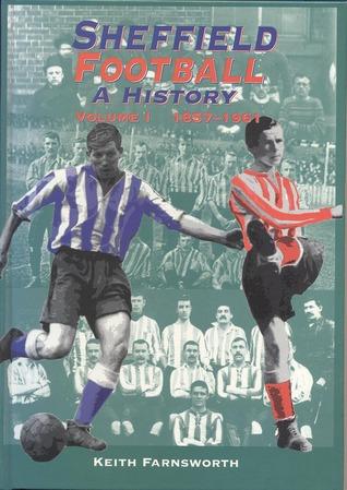 Sheffield Football, A History: Vol 1 1857-1961  by  Keith Farnsworth