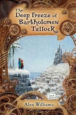 The Deep Freeze of Bartholomew Tullock  by  Alex  Williams