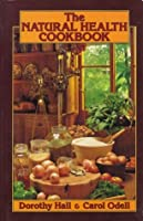 The Natural Health Cookbook Dorothy Hall