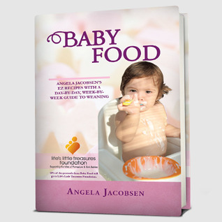 Baby Food: Angela Jacobsens EZ Recipes with a Day-By-Day, Week-By-Week Guide to Weaning Angela Jacobsen