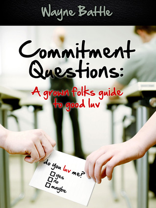 Commitment Questions: A Grown Folks Guide to Good Luv Wayne Battle