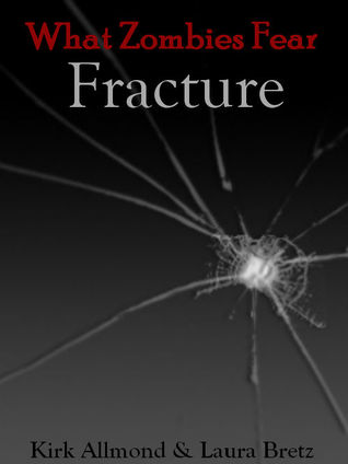 What Zombies Fear: Fracture Kirk Allmond