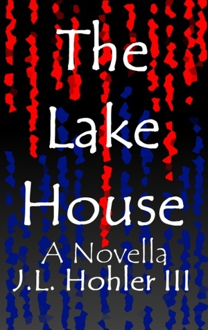 The Lake House  by  J.L. Hohler III