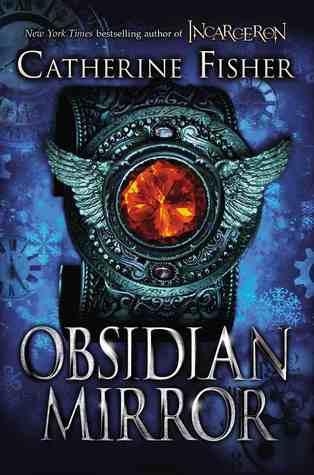 Obsidian Mirror (Chronoptika, #1) Catherine Fisher