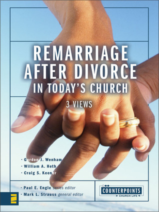 Remarriage After Divorce in Todays Church: 3 Views Mark L. Strauss