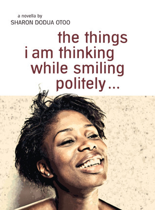 the things i am thinking while smiling politely …  by  Sharon Dodua Otoo