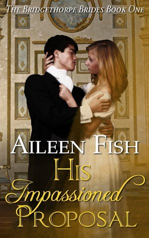 His Impassioned Proposal (Bridgethorpe Brides, #1)  by  Aileen Fish