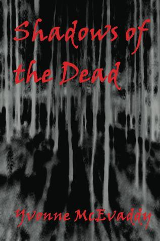 Shadows of the Dead  by  Yvonne McEvaddy