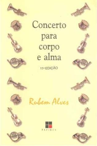 Concerto para Corpo e Alma  by  Rubem Alves