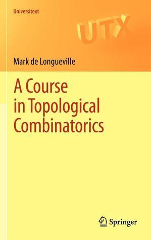 A Course in Topological Combinatorics  by  Mark De Longueville