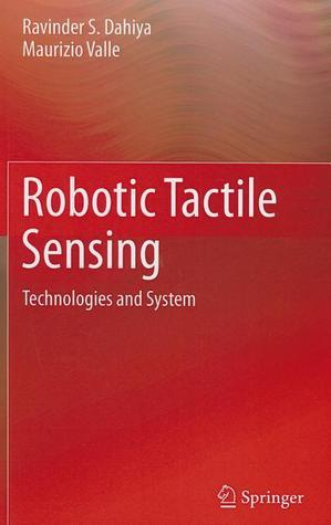 Robotic Tactile Sensing: Technologies and System  by  R.S. Dahiya