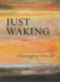 Just Waking: Poems Christopher Howell