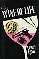 The Wine of Life  by  Lesley Egan