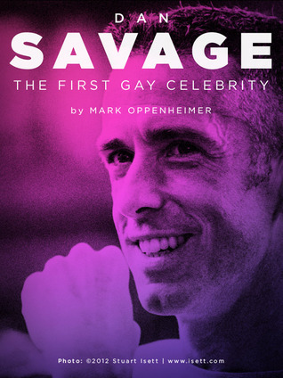 Dan Savage: The First Gay Celebrity Mark Oppenheimer