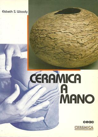 Cerámica a Mano  by  Elsbeth S. Woody