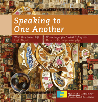 Speaking to One Another: Personal Memories of the Past in Armenia and Turkey  by  Leyla Neyzi