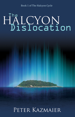 The Halcyon Dislocation (The Halcyon Cycle #1)  by  Peter Kazmaier