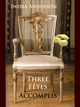 Three Fetes Accomplis (The Sarsfield Hexology, #6)  by  Indra Anderson