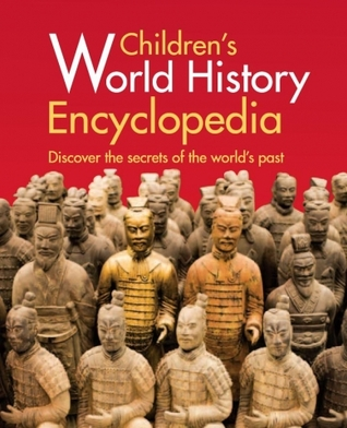 Childrens World History Encyclopedia  by  Anita Ganeri