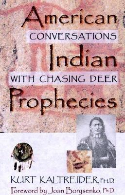 American Indian Prophecies: Conversations with Chasing Deer  by  Kurt Kaltreider