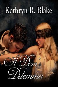 A Doms Dilemma  by  Kathryn R. Blake