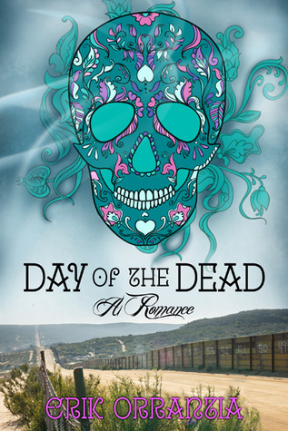 Day of the Dead: A Romance  by  Erik Orrantia