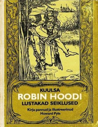 Kuulsa Robin Hoodi lustakad seiklused Howard Pyle