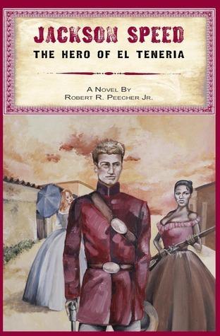 Jackson Speed: The Hero of El Teneria (The Jackson Speed Memoirs, #1)  by  Robert R. Peecher Jr.