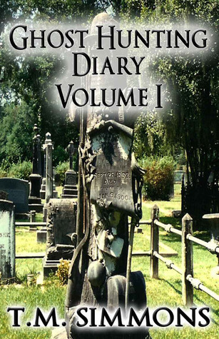 Ghost Hunting Diary Volume 1  by  T.M. Simmons