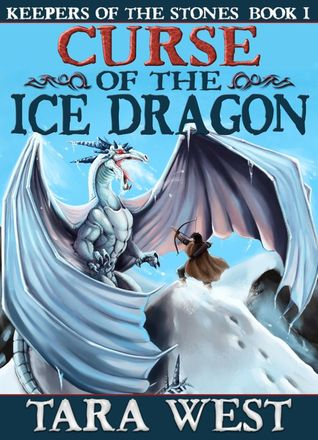 Curse of the Ice Dragon (Keepers of the Stones, #1) Tara West