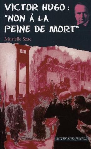 Victor Hugo:  Non A La Peine De Mort Murielle Szac