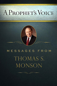 A Prophets Voice: Messages from Thomas S. Monson Thomas S. Monson