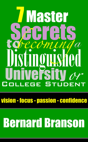 7 Master Secrets To Becoming A Distinguished University or College Student: Vision. Focus. Passion. Confidence  by  Bernard Branson