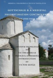 Gottschalk & A Medieval Predestination Controversy (Texts Translated From The Latin) Gottschalk of Orbais