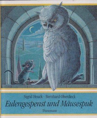Eulengespenst und Mäusespuk: eine Spukgeschichte Sigrid Heuck