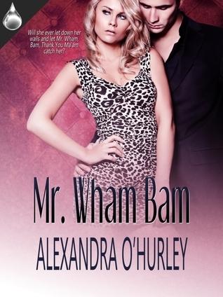 Mr. Wham Bam Alexandra OHurley
