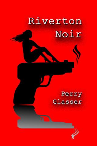 Riverton Noir  by  Perry Glasser