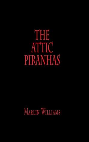 The Attic Piranhas  by  Marlin Williams