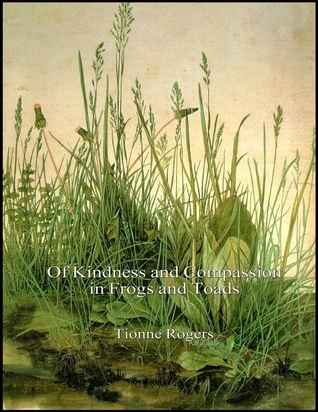 Of Kindness and Compassion in Frogs and Toads  by  Tionne Rogers